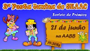 3° FESTA JUNINA DO SEAAC - DIA 21/06, 19:30HS NA AABB