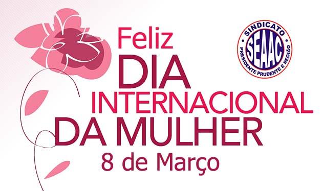 08 DE MARÇO - DIA INTERNACIONAL DA MULHER!